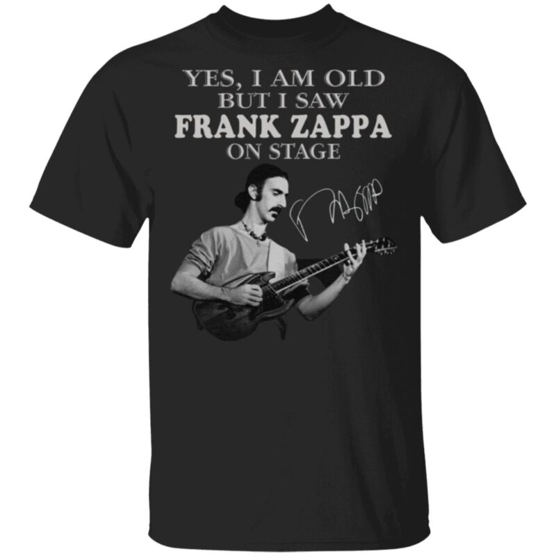 Yes I Am Old But I Saw Frank Zappa On Stage Signature T Shirt