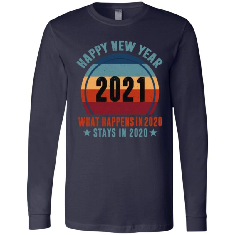 Happy New Year 2021 What Happens In 2020 Stays In 2020 T-Shirt