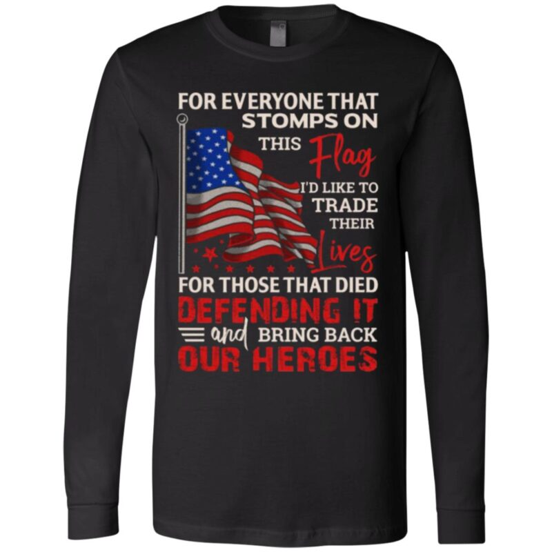 For Everyone Stomps The Flag I Trade Their Lives For Those Hero Defending It Print On Back Only T-shirt