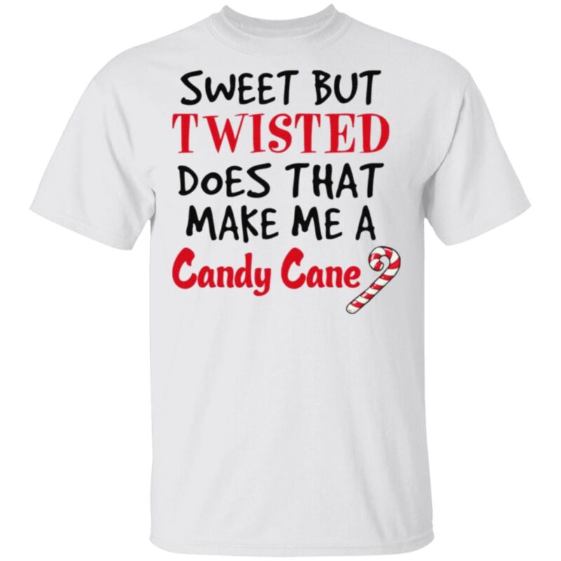 Sweet But Twisted Does That Make Me A Candy Cane T Shirt