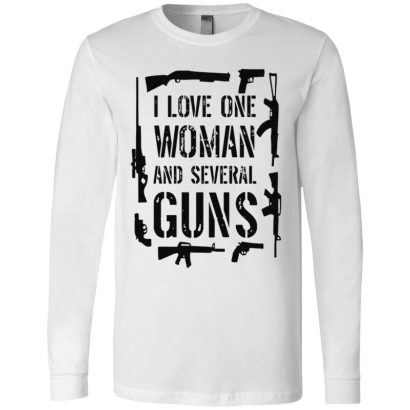 I Love One Woman And Several Guns T Shirt