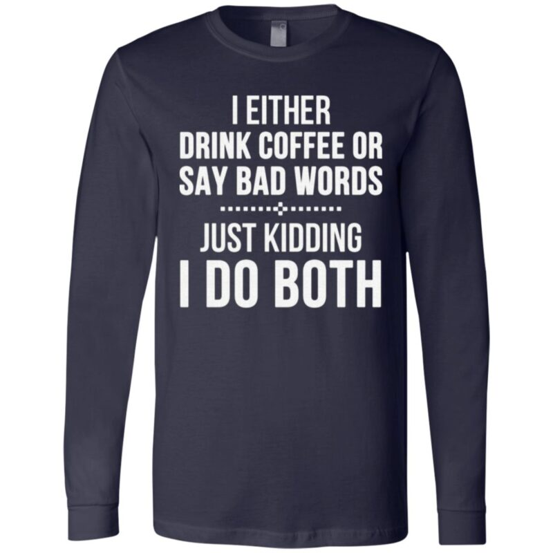 I Either Drink Coffee Or Say Bad Words T Shirt