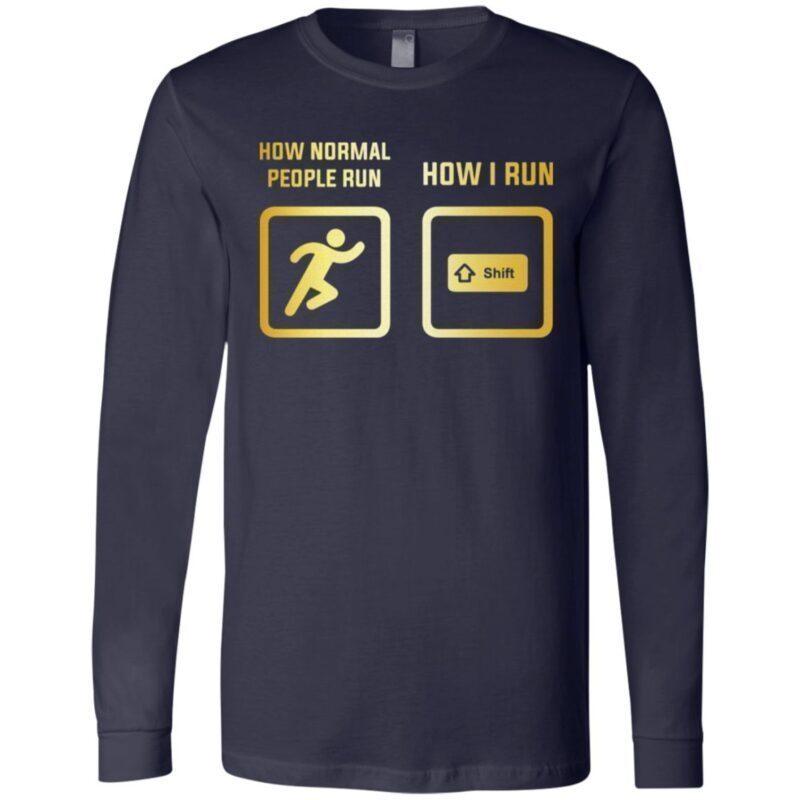 How Normal People Run How I Run TShirt