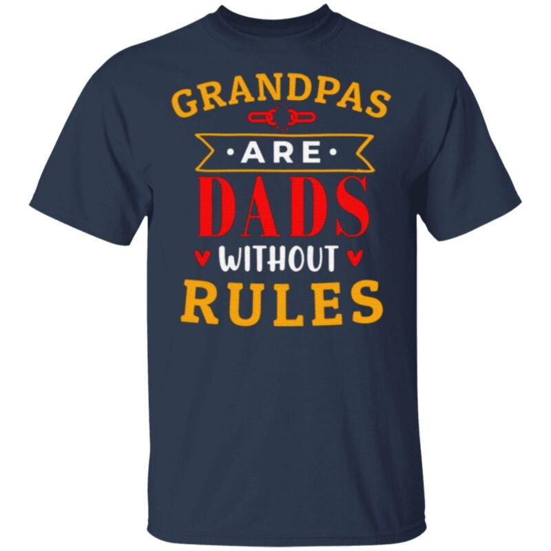 Grandpas Are Dads without Rules T Shirt