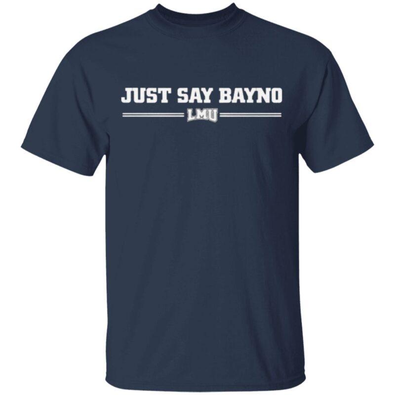 Just Say Bayno LMU T Shirt
