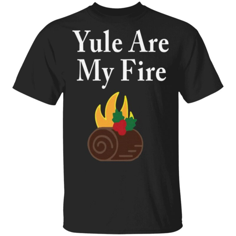 Yule Are My Fire T Shirt