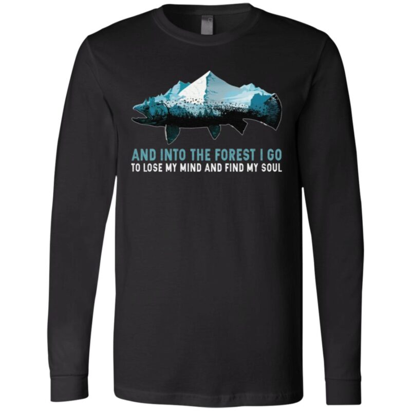 And into the Forest I Go to Lose My Mind and Find My Soul Mountain Fish T-Shirt