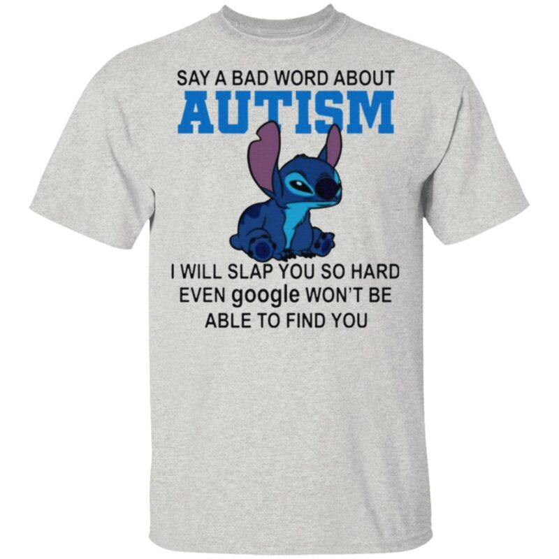 Stitch Say A Bad Word About Autism I Will Slap You So Hard T Shirt