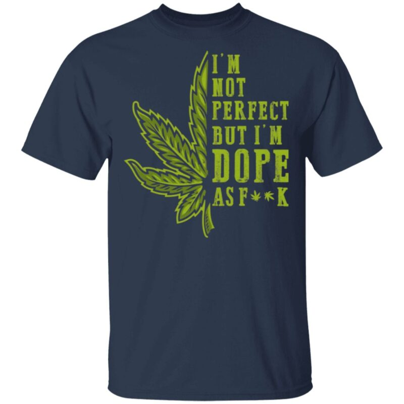 Cannabis Im Not Perfect but I'm Dope as Fuck Funny 420 Weed Lover T-Shirt