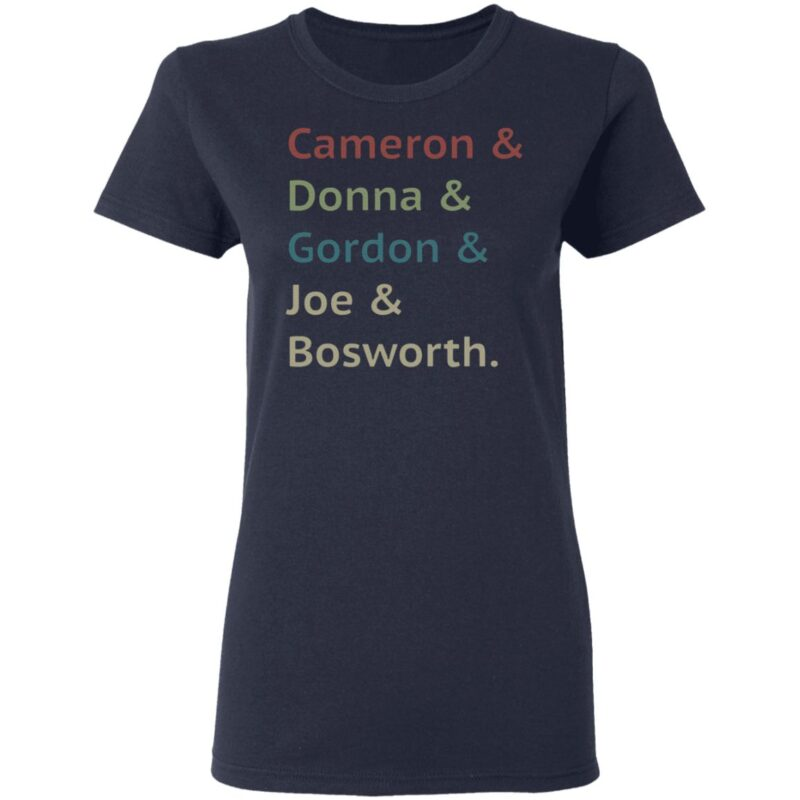 Cameron And Donna And Gordon And Joe And Bosworth T Shirt