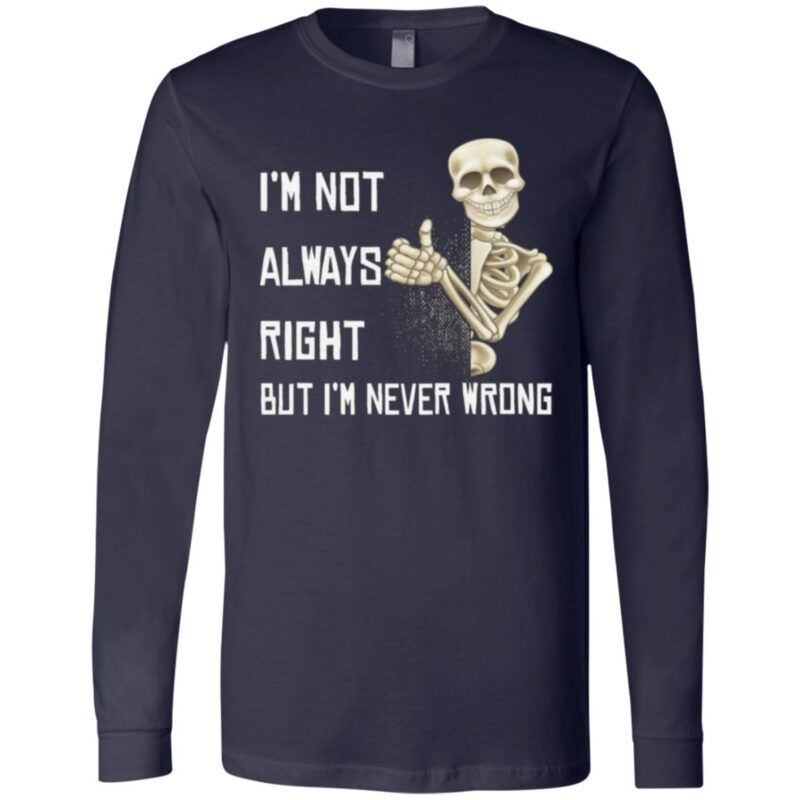 Skeleton I'm Not Always Right But I'm Never Wrong T-Shirt