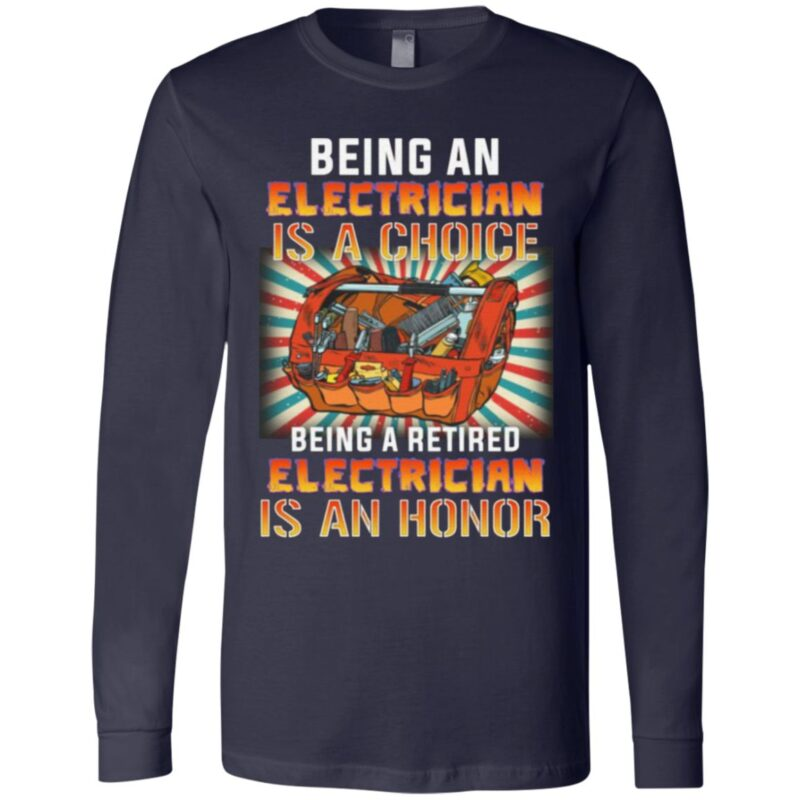 Being An Electrician Is A Choice Being A Retired Electrician Is An Honor Print On Back T-Shirt