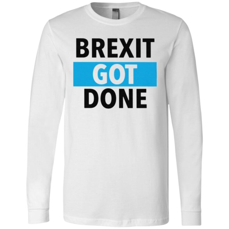 Brexit Got Done T Shirt