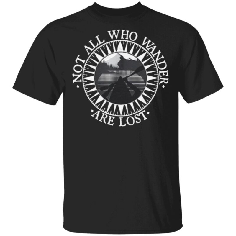 Not All Those Who Wander Are Lost Kayaking Canoeing T Shirts