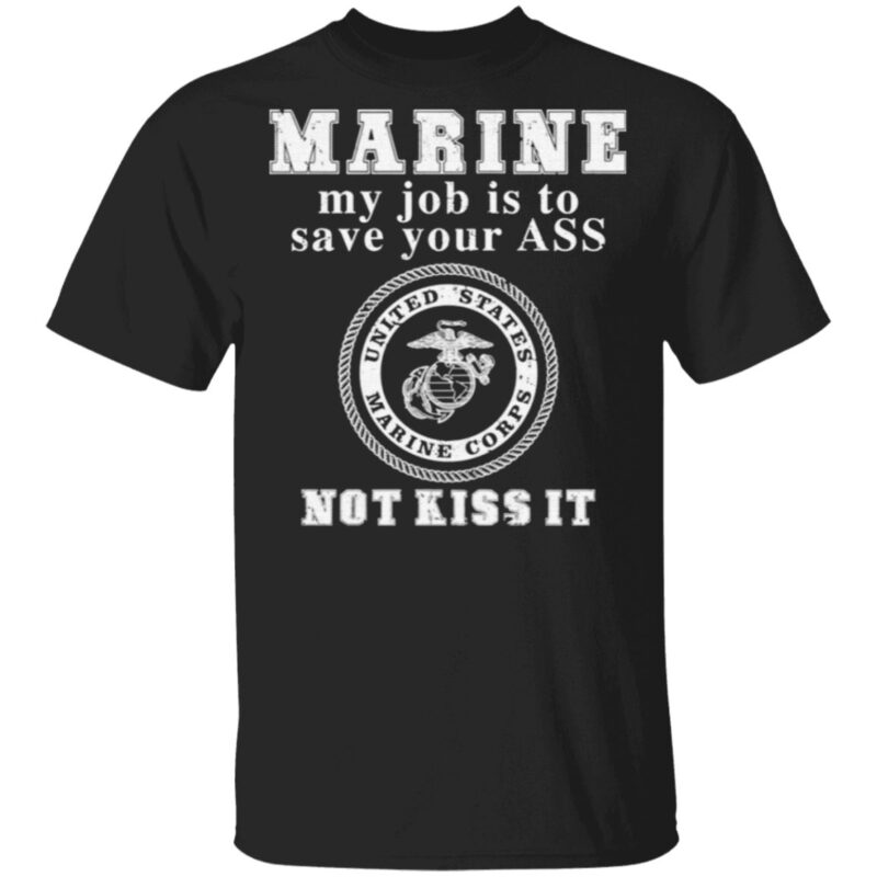 Marine My Job Is To Save Your Ass Not Kiss It T Shirt