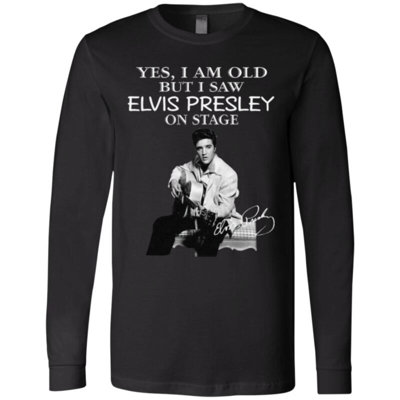 Yes I Am Old But I Saw Elvis Presley On Stage T Shirt