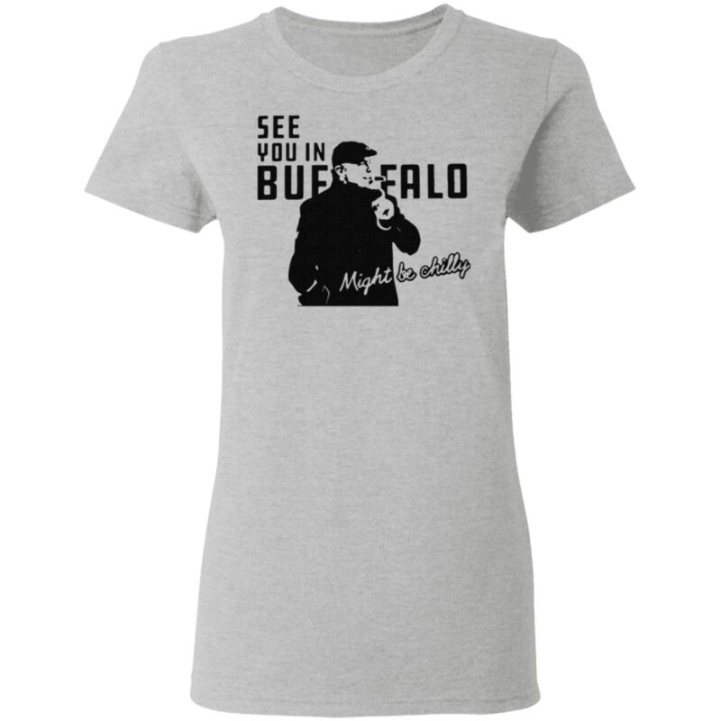 Steve Tasker See You In Buffalo Might Be Chilly T Shirt