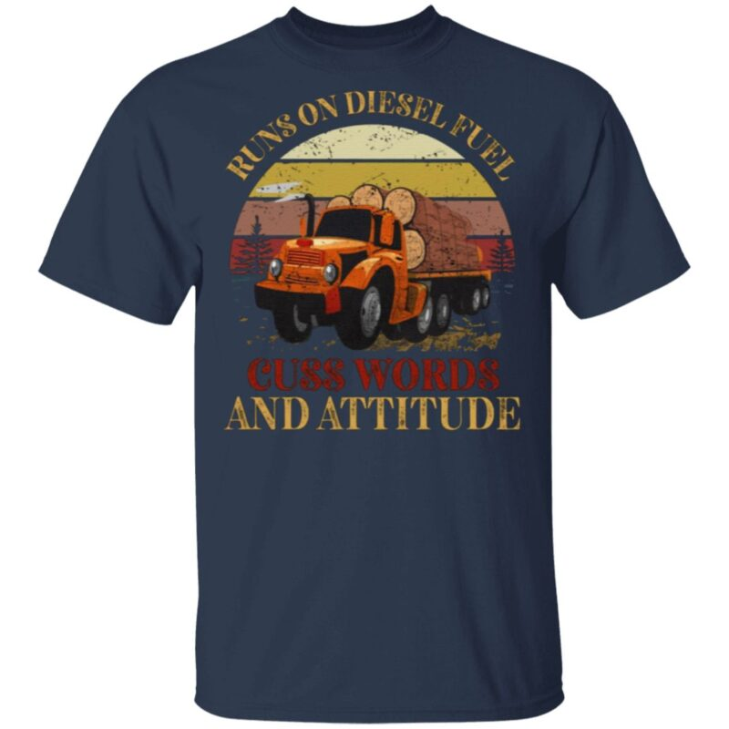 Runs On Diesel Fuel Cuss Words And Attitude T Shirt