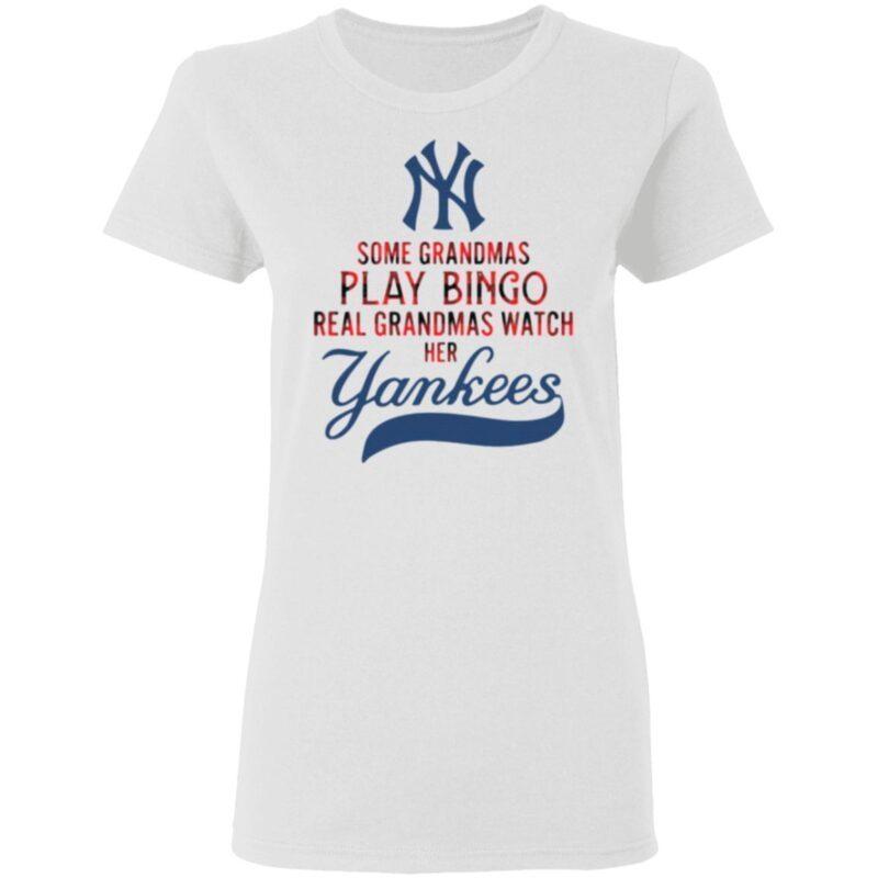 New York Yankees some grandmas play bingo real grandmas watch her t shirt