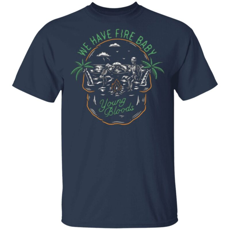 We have fire baby youngbloods boat t shirt