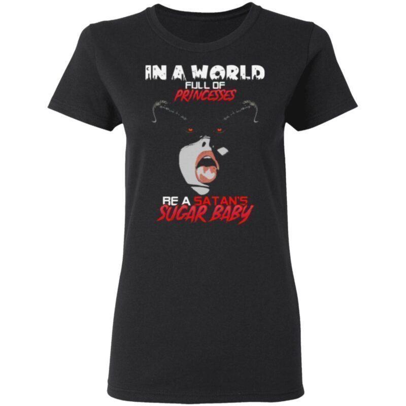 In A World Full Of Princesses Be A Satan's Sugar Baby T-Shirt