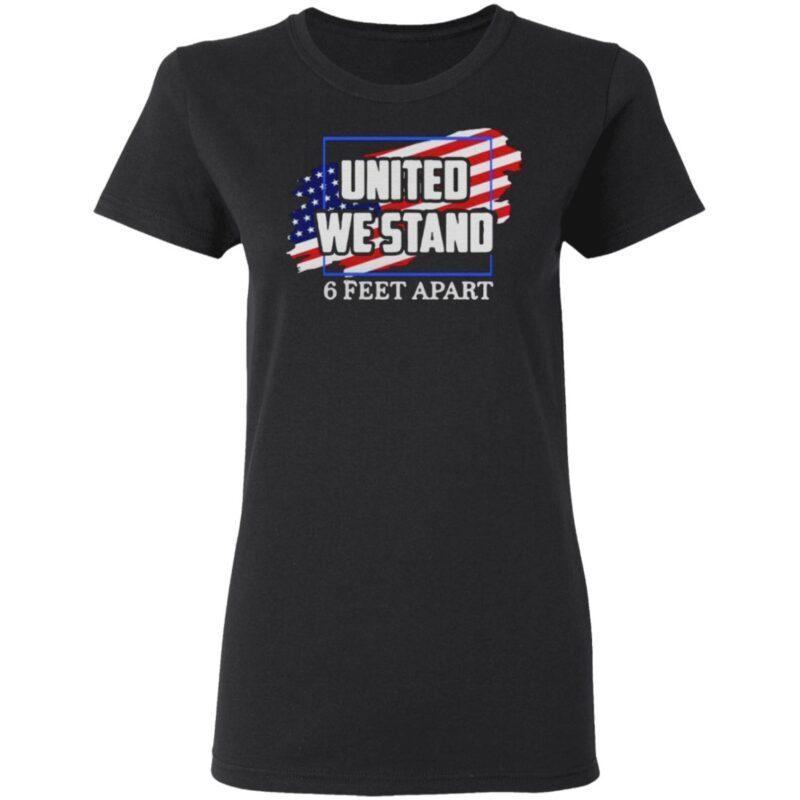 United We Stand 6 Feet Apart American Flag t shirt