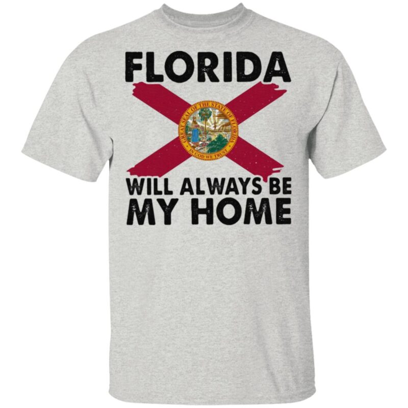 Florida Will Always Be My Home T Shirt