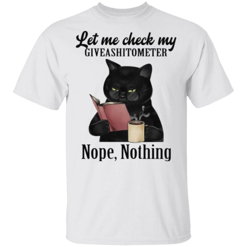 Let Me Check My Giveashitometer Nope Nothing Black Cat T-Shirt