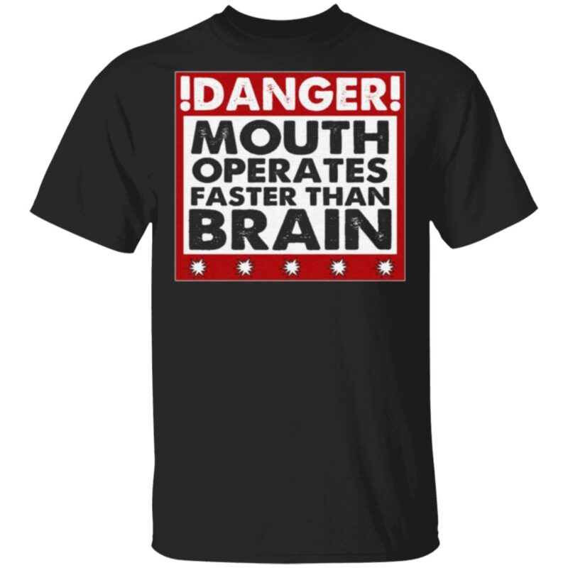 Danger Mouth Operates Faster Than Brain Funny Sayings T-Shirt