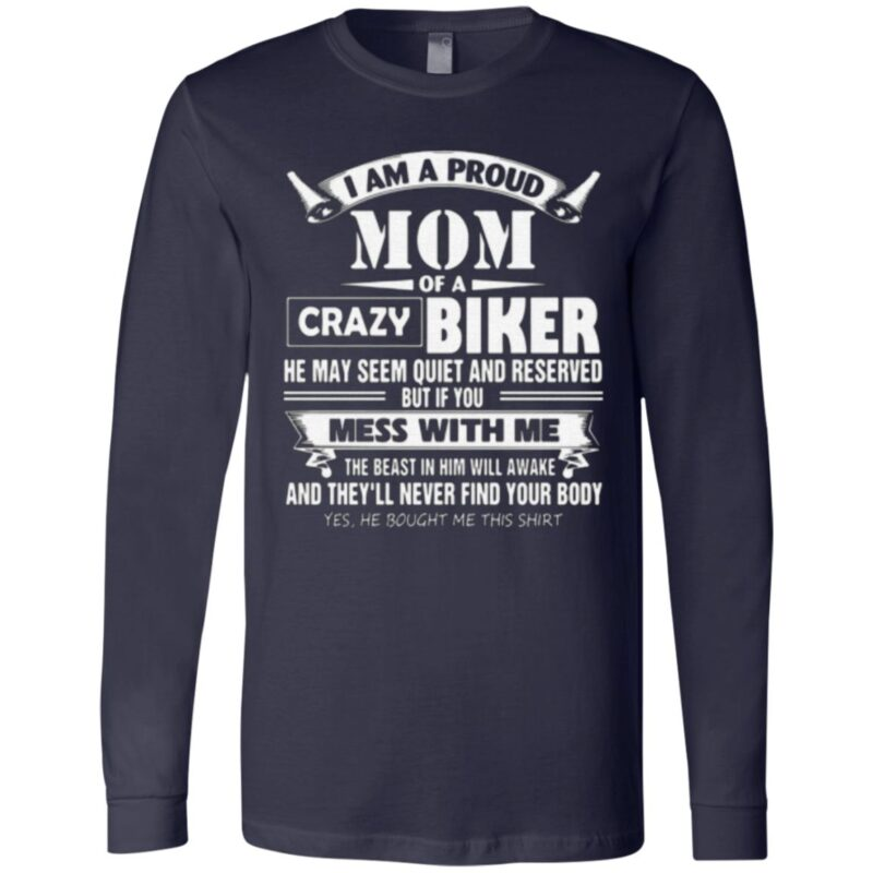 I Am A Proud Mom Of A Crazy Biker He May Seem Quiet And Reserved But If You Mess With Me T-Shirt