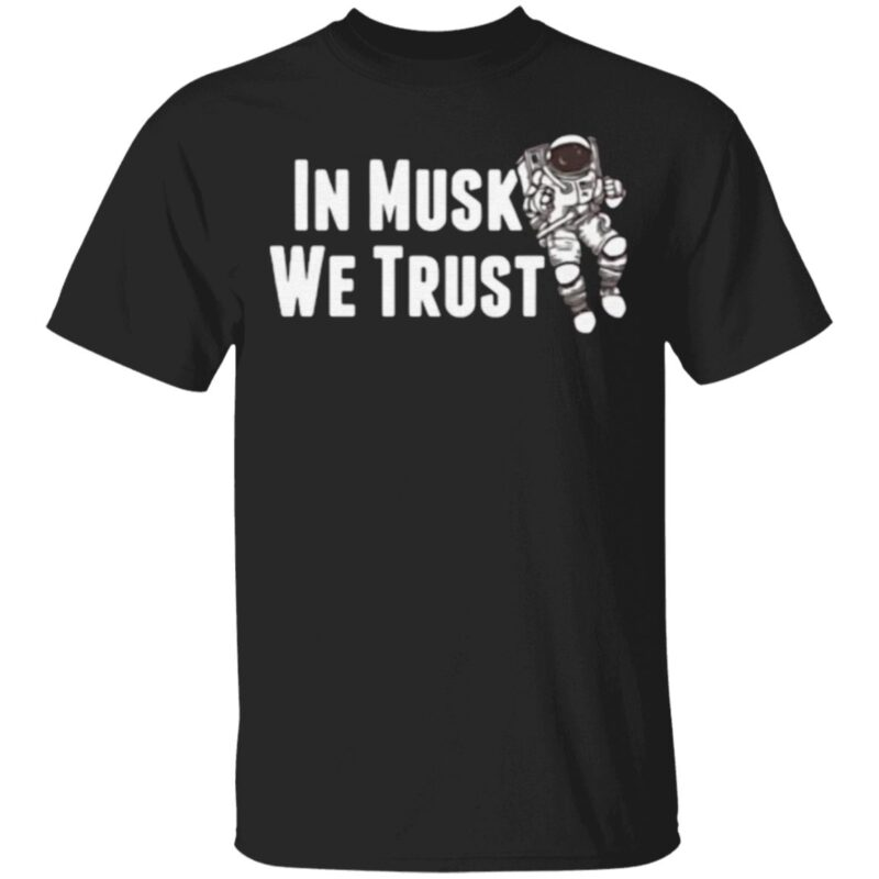 Space Astronaut In Mush We Trust T-Shirt
