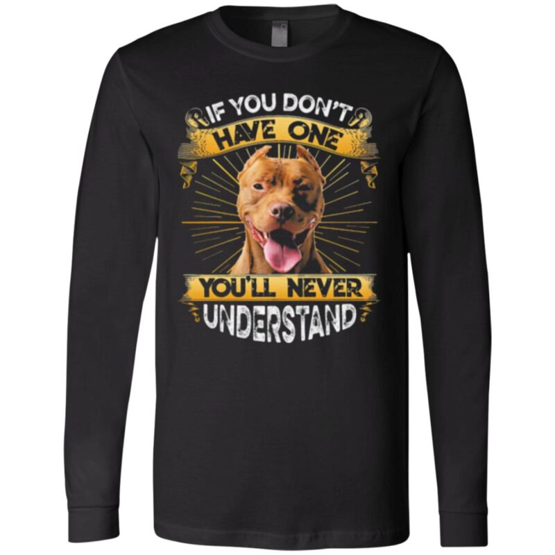 Pitbull If You Don't Have One You'll Never Understand T-Shirt