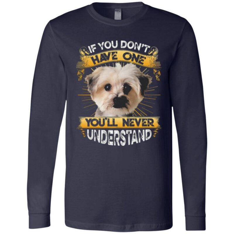Morkie If You Don't Have One You'll Never Understand T-Shirt