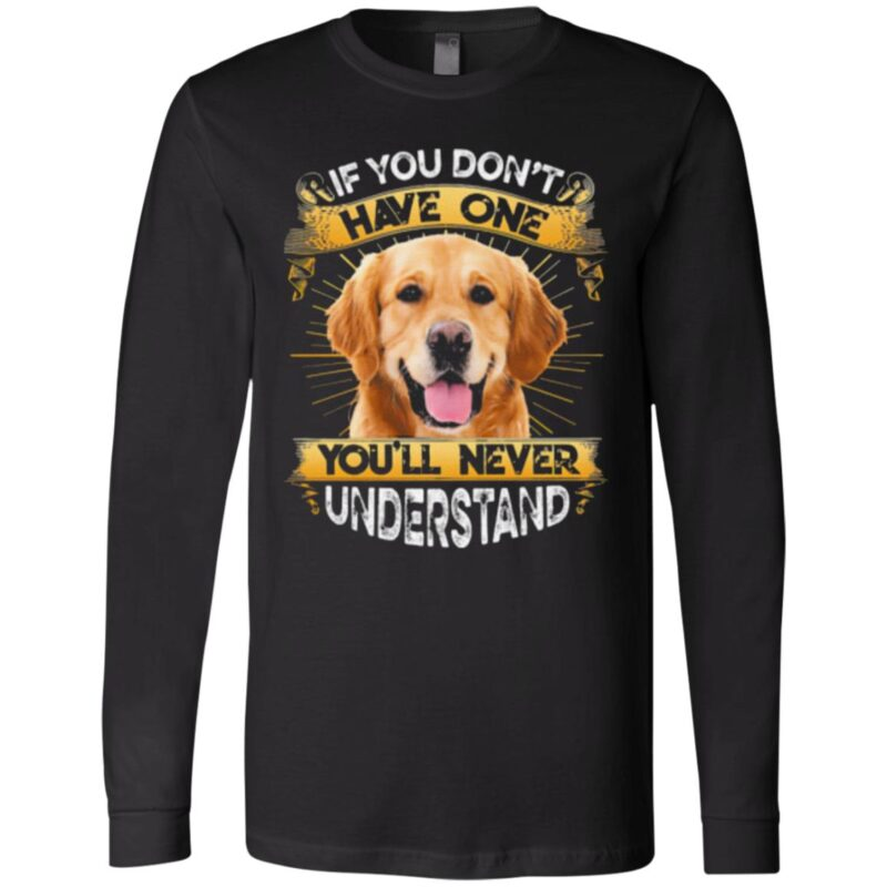 Golden Retriever If You Don't Have One You'll Never Understand T-Shirt