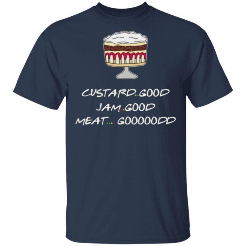 Friends Custard Good Jam Good Meat Good Goooodd Rachel Funny English Trifle T-Shirt