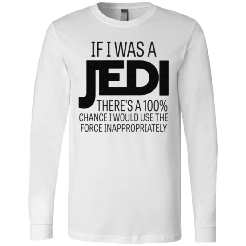 If I Was A Jedi I Would Use The Force Inappropriately T Shirt