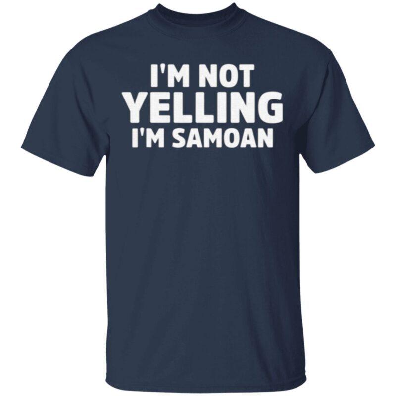 I'm Not Yelling I'm Samoan T Shirt
