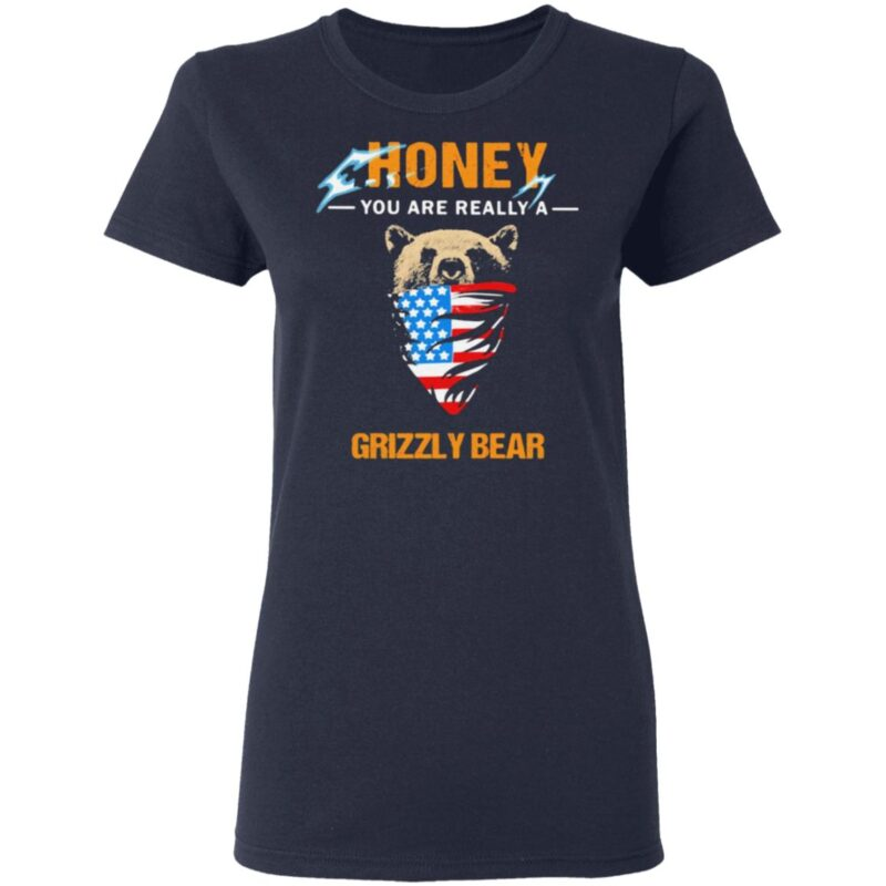 Independence Day mask honey you are really a grizzly bear t shirt