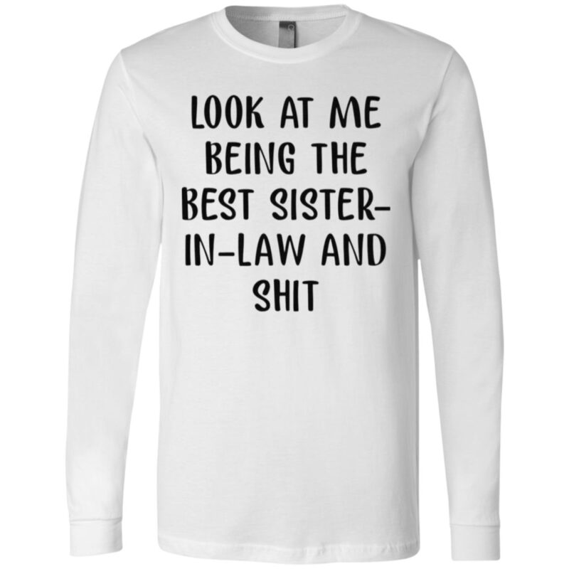 Look At Me Being The Best Sister In Law And Shit T Shirt