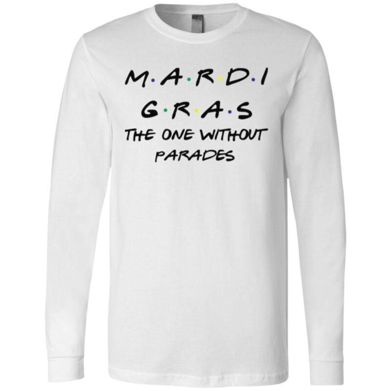 Mardi Gras The One Without Parades T Shirt