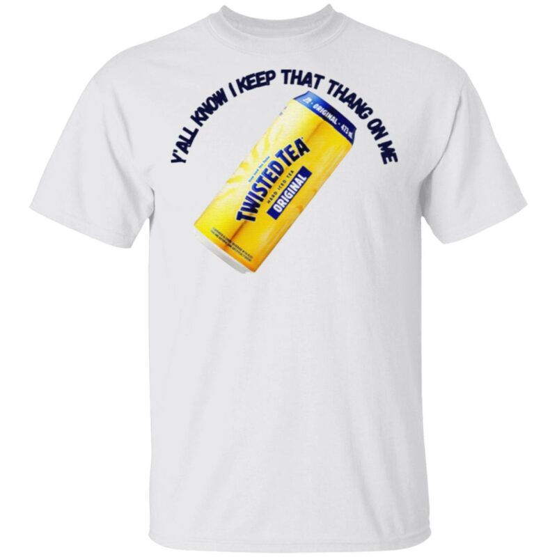 Twisted Tea Y'all Know I Keep That Thang On Me T Shirt