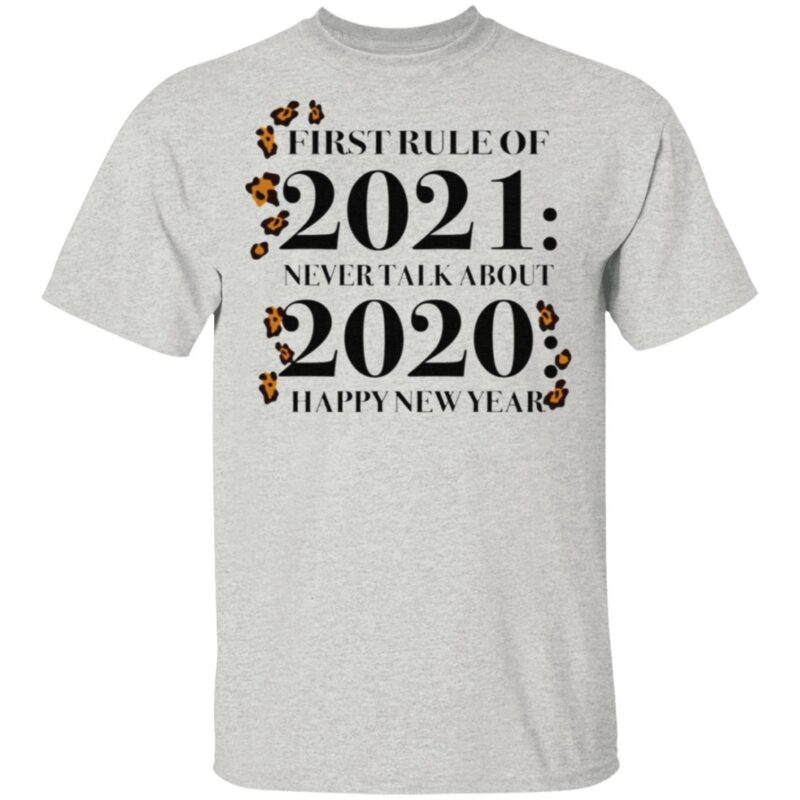 First Rule Of 2021 Never Talk About 2020 Happy New Year T Shirt