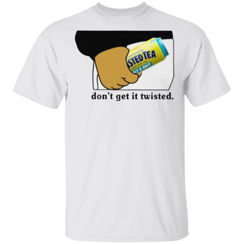 Twisted Tea Don't Get It Twisted T Shirt