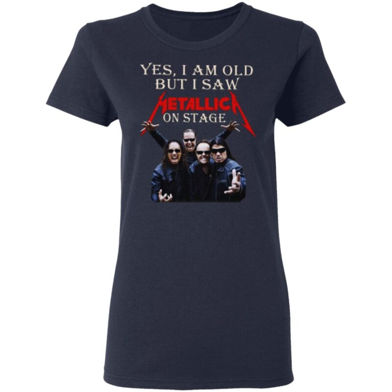 Yes I Am Old But I Saw Metallic On Stage T Shirt