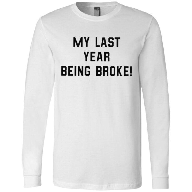 My Last Year Being Broke T Shirt