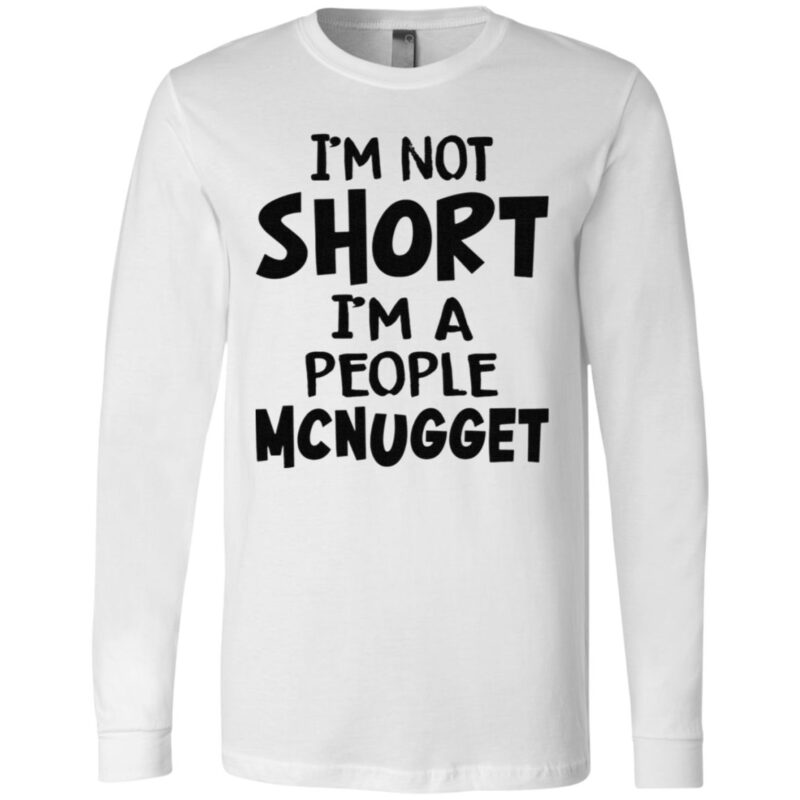 Im Not Short Im A People Mcnugget T Shirt
