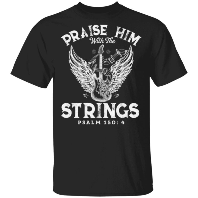Praise Him With the Strings T-Shirt
