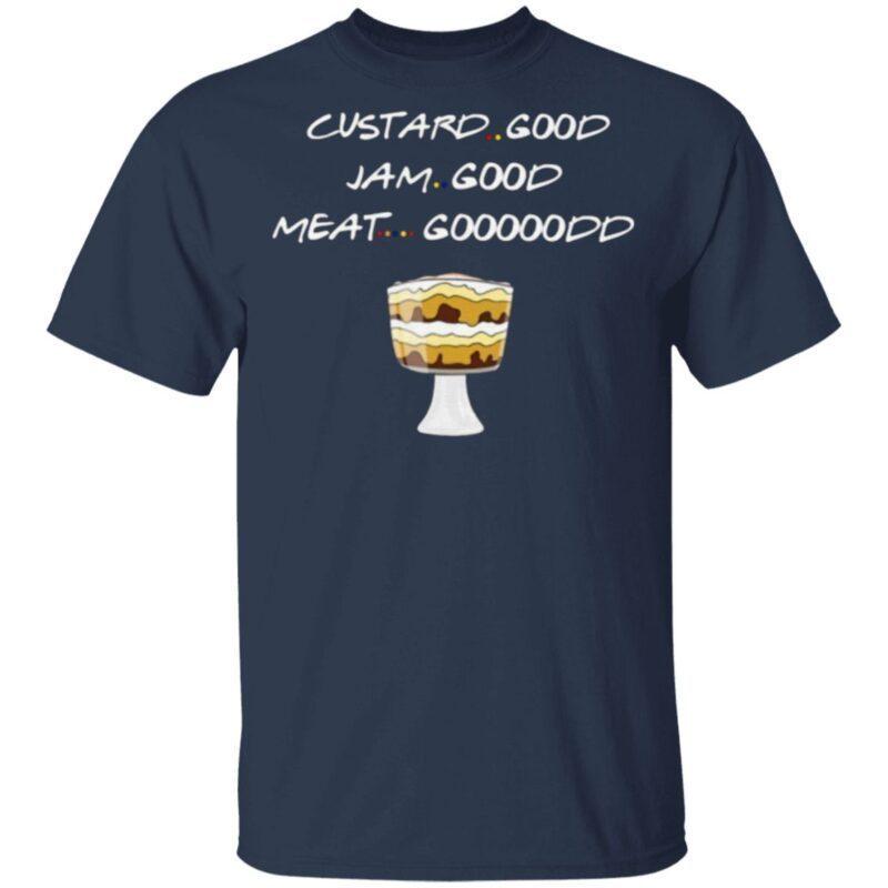 Custard Good Jam Good Meat Good Friends T Shirt