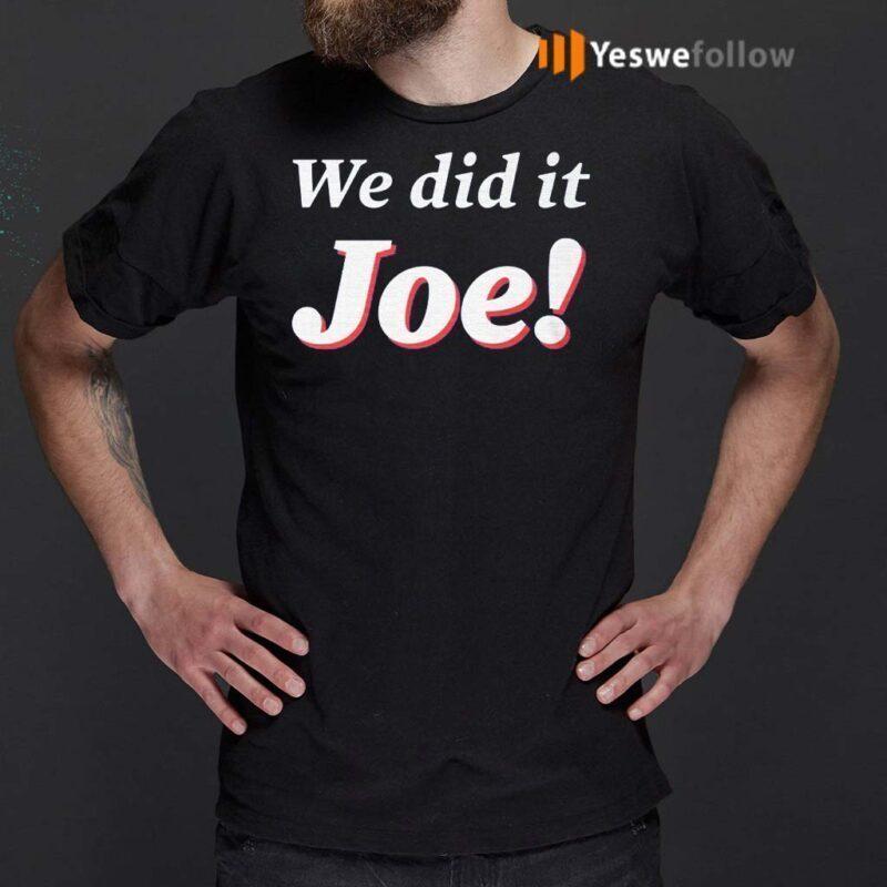we-did-it-joe-t-shirt