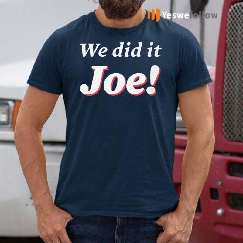 we-did-it-joe-t-shirts